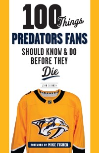 Cover 100 Things Predators Fans Should Know & Do Before They Die