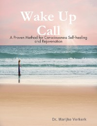 Cover Wake Up Call a Proven Method for Consciousness Selfhealing and Rejuvenation