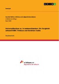 Cover Universalbanken vs. Investmentbanken. Ein Vergleich anhand HSBC Trinkaus und Goldman Sachs