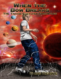 Cover When the Bow Breaks - The Travis Fletcher Chronicles