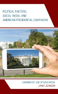 Cover Political Rhetoric, Social Media, and American Presidential Campaigns