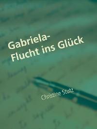 Cover Gabriela- Flucht ins Glück