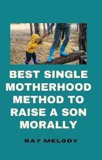 Cover Best Single Motherhood Method To Raise A Son Morally