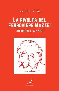 Cover La rivolta del ferroviere Mazzei (matricola 424733)