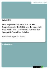 """Cover Eine Begriffsanalyse der Werke """"Der Formalismus in der Ethik und die materiale Wertethik"""" und """"Wesen und Formen der Sympathie"""" von Max Scheler"""
