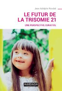 Cover Le futur de la trisomie 21