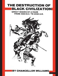 Cover Destruction of Black Civilization: Great Issues of a Race From: 4500 B.C to 2000 A.D