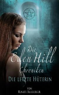Cover Die Eden Hill Chroniken - Die letzte Hüterin