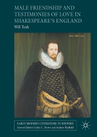 Cover Male Friendship and Testimonies of Love in Shakespeare's England