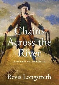 Cover Chains Across the River - A Novel of the American Revolution