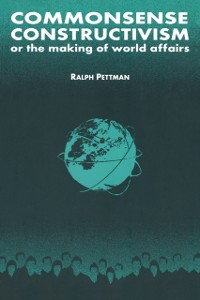 Cover Commonsense Constructivism, or the Making of World Affairs
