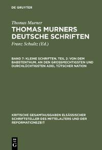 Cover Kleine Schriften. Teil 2: Von dem babstenthum. An den Grossmechtigsten und Durchlüchtigsten adel tütscher nation