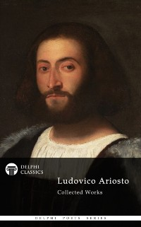 Cover Delphi Poetical Works of Ludovico Ariosto - Complete Orlando Furioso (Illustrated)