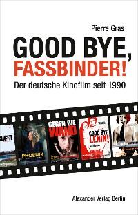 Cover Good bye, Fassbinder