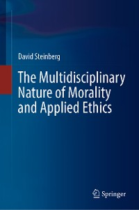 Cover The Multidisciplinary Nature of Morality and Applied Ethics
