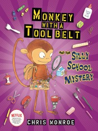 Cover Monkey with a Tool Belt and the Silly School Mystery