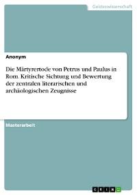 Cover Die Märtyrertode von Petrus und Paulus in Rom. Kritische Sichtung und Bewertung der zentralen literarischen und archäologischen Zeugnisse