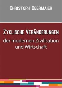 Cover Zyklische Veränderungen der modernen Zivilisation und Wirtschaft