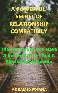 Cover A Powerful Secret Of Relationship Compatibility That Will Make You Have A Better Partner And A Blissful Relationship
