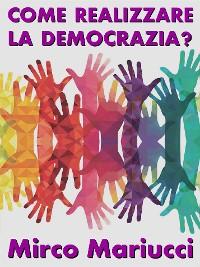 Cover Come realizzare la democrazia?