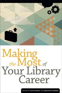 Cover Making the Most of Your Library Career