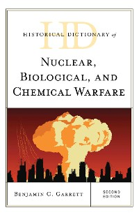 Cover Historical Dictionary of Nuclear, Biological, and Chemical Warfare