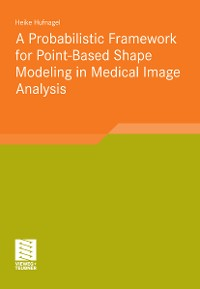 Cover A Probabilistic Framework for Point-Based Shape Modeling in Medical Image Analysis