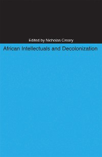 Cover African Intellectuals and Decolonization