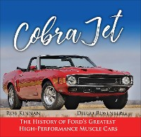 Cover Cobra Jet: The History of Ford's Greatest High-Performance Muscle Cars