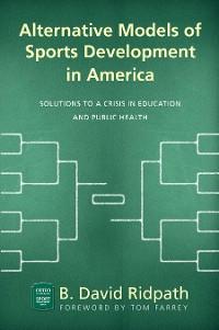 Cover Alternative Models of Sports Development in America