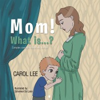 Cover Mom! What is...?: Complex concepts made simple