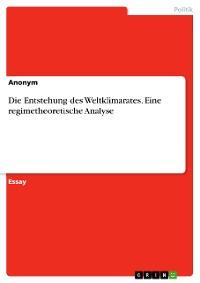 Cover Die Entstehung des Weltklimarates. Eine regimetheoretische Analyse