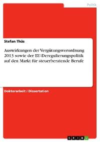 Cover Auswirkungen der Vergütungsverordnung 2013 sowie der EU-Deregulierungspolitik auf den Markt für steuerberatende Berufe