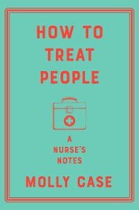 Cover How to Treat People: A Nurse's Notes