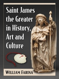 Cover Saint James the Greater in History, Art and Culture