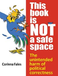 Cover This Book Is Not a Safe Space: The Unintended Harm of Political Correctness