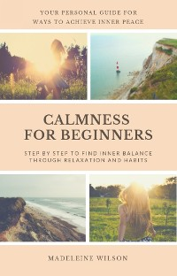 Cover Calmness For Beginners, Step By Step To Find Inner Balance Through Relaxation And Habits
