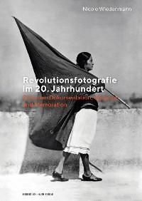 Cover Revolutionsfotografie im 20. Jahrhundert