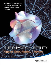 Cover Physics Of Reality, The: Space, Time, Matter, Cosmos - Proceedings Of The 8th Symposium Honoring Mathematical Physicist Jean-pierre Vigier