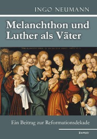 Cover Melanchthon und Luther als Väter