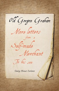 Cover Old Gorgon Graham - More Letters from a Self-Made Merchant to His Son