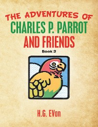 Cover The Adventures of Charles P. Parrot and Friends