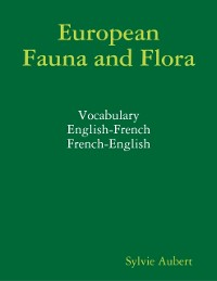 Cover European Fauna and Flora : Vocabulary : English-French : French-English