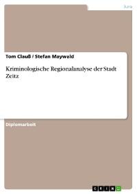 Cover Kriminologische Regionalanalyse der Stadt Zeitz