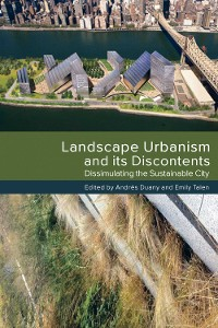 Cover Landscape Urbanism and its Discontents
