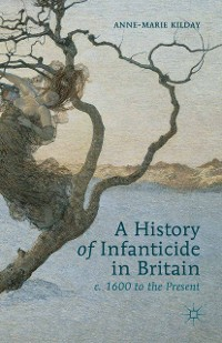 Cover A History of Infanticide in Britain, c. 1600 to the Present