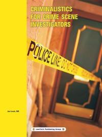 Cover Criminalistics for Crime Scene Investigators