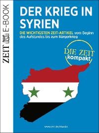 Cover Der Krieg in Syrien – DIE ZEIT Kompakt