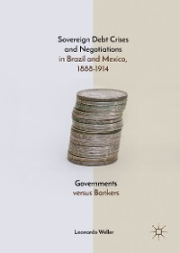 Cover Sovereign Debt Crises and Negotiations in Brazil and Mexico, 1888-1914
