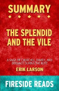 Cover The Splendid and the Vile: A Saga of Churchill, Family and Defiance During the Blitz by Erik Larson: Summary by Fireside Reads